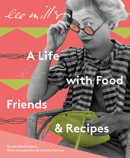 Cookbook front cover - Lee Miller; a Life with Food, Friends & Recipes